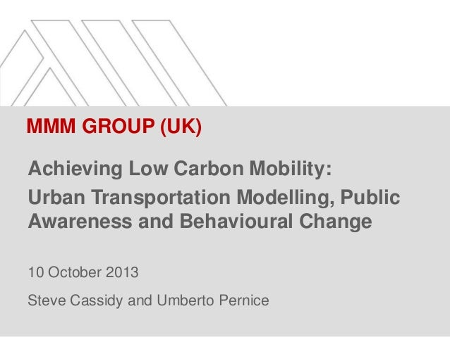 MMM GROUP (UK) Achieving Low Carbon Mobility: Urban Transportation Modelling, Public Awareness and Behavioural Change 10 O...