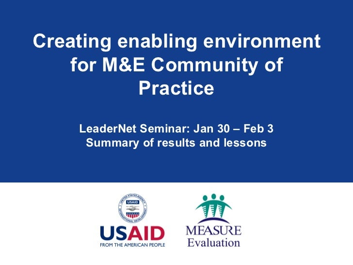 Creating enabling environment    for M&E Community of           Practice    LeaderNet Seminar: Jan 30 – Feb 3     Summary ...