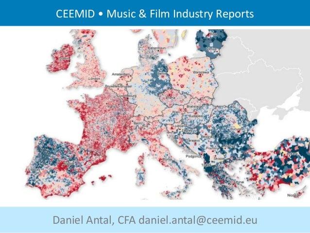Daniel Antal, CFA daniel.antal@ceemid.eu CEEMID • Music & Film Industry Reports