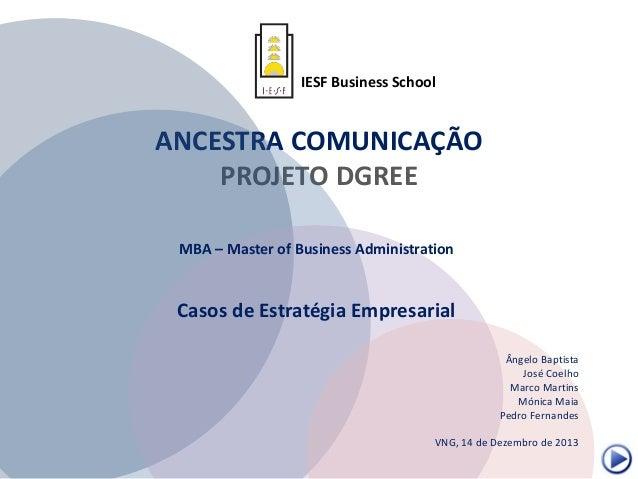IESF Business School  ANCESTRA COMUNICAÇÃO PROJETO DGREE MBA – Master of Business Administration  Casos de Estratégia Empr...