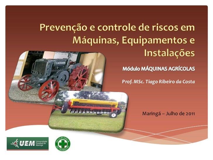 Prevenção e controle de riscos em Máquinas, Equipamentos e Instalações<br />Módulo MÁQUINAS AGRÍCOLAS<br />Prof. MSc. Tiag...