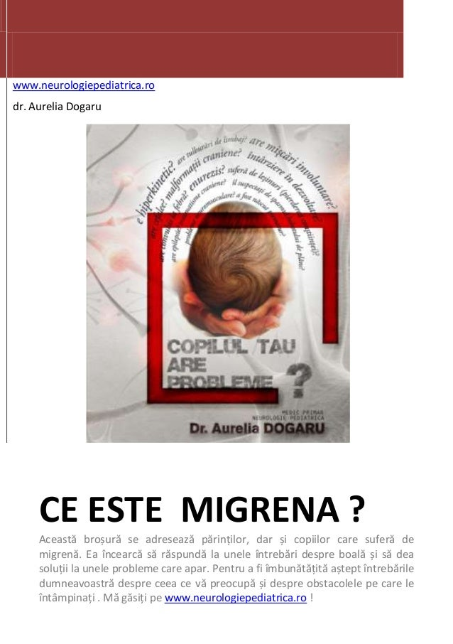 www.neurologiepediatrica.ro dr. Aurelia Dogaru  CE ESTE MIGRENA ? Această broșură se adresează părinților, dar și copiilor...