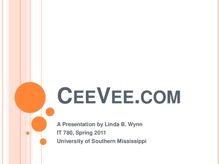 CeeVee.com<br />A Presentation by Linda B. Wynn<br />IT 780, Spring 2011<br />University of Southern Mississippi<br />