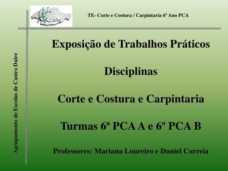TE- Corte e Costura / Carpintaria 6º AnoPCA <br />Exposição de Trabalhos Práticos <br />Disciplinas <br />Corte e Costura ...