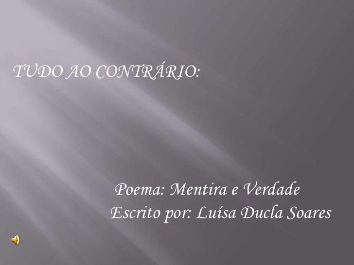 TUDO AO CONTRÁRIO:<br />      Poema: Mentira e Verdade<br />Escrito por: Luísa Ducla Soares<br />