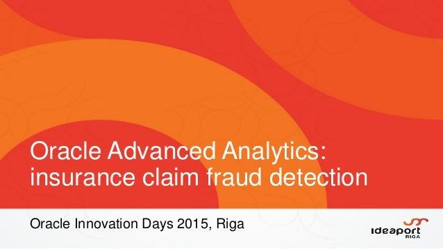 Oracle Advanced Analytics: insurance claim fraud detection Oracle Innovation Days 2015, Riga