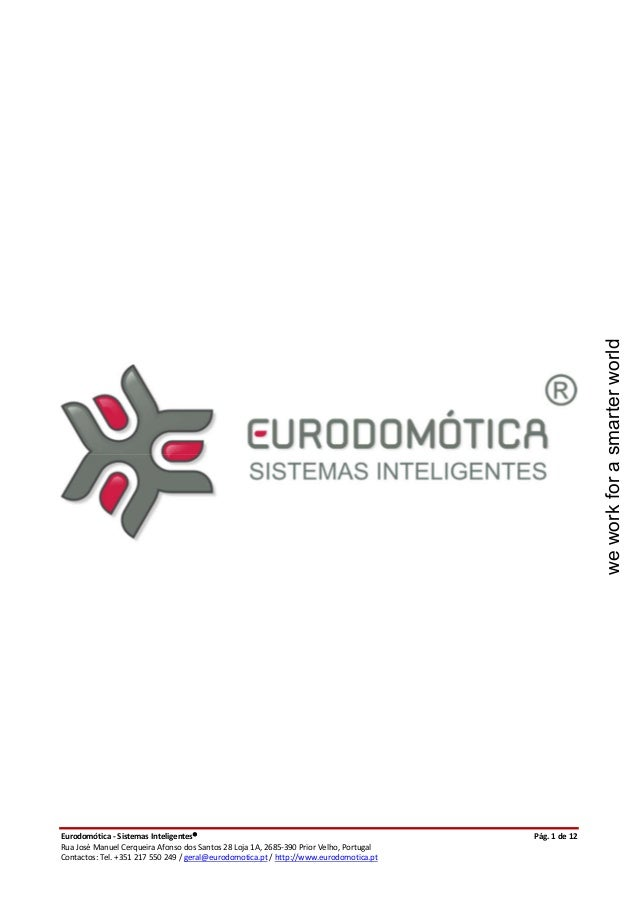Eurodomótica - Sistemas Inteligentes Pág. 1 de 12 Rua José Manuel Cerqueira Afonso dos Santos 28 Loja 1A, 2685-390 Prior ...