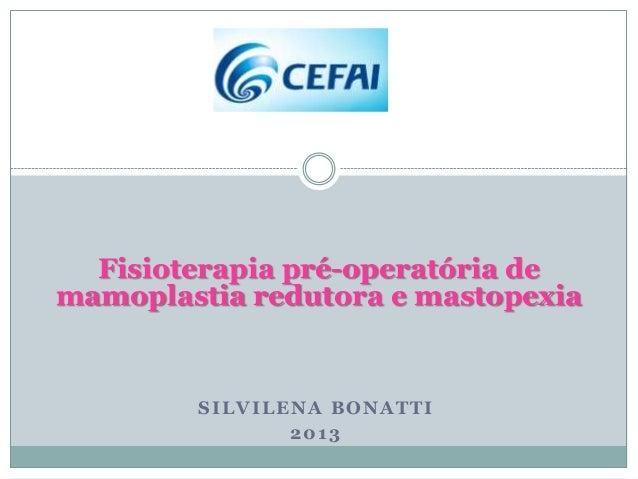 Fisioterapia pré-operatória demamoplastia redutora e mastopexia        SILVILENA BONATTI               2013