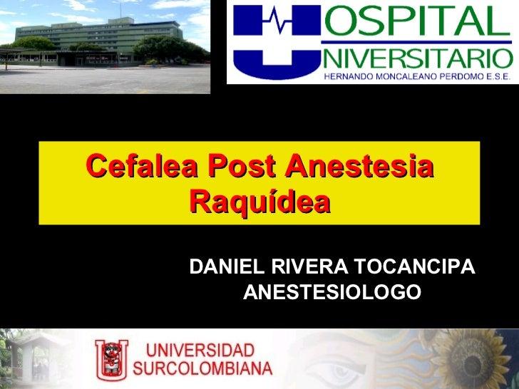 Cefalea Post Anestesia Raquídea DANIEL RIVERA TOCANCIPA ANESTESIOLOGO