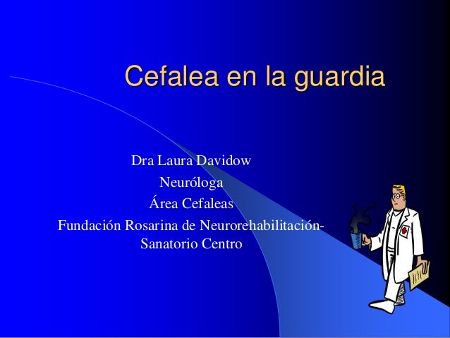 Cefalea en la guardia Dra Laura Davidow Neuróloga Área Cefaleas Fundación Rosarina de Neurorehabilitación- Sanatorio Centro