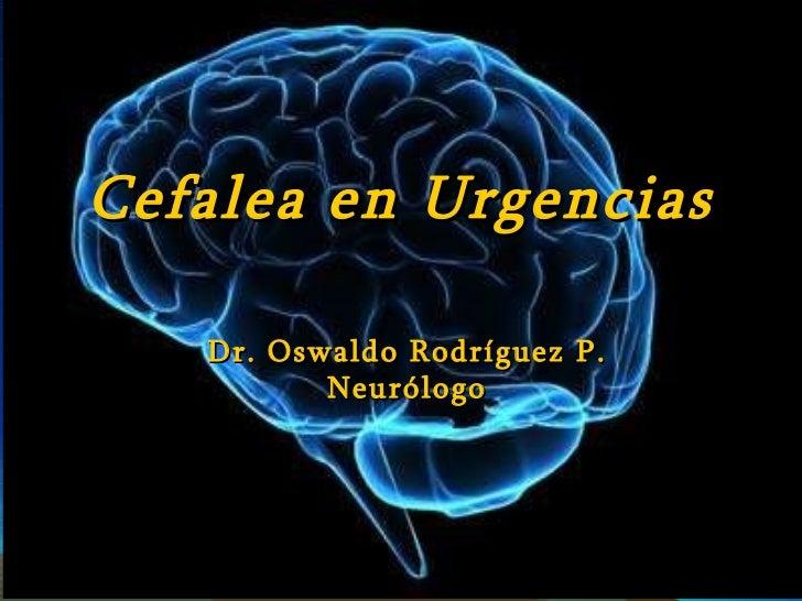 Cefalea en Urgencias Dr. Oswaldo Rodríguez P. Neurólogo