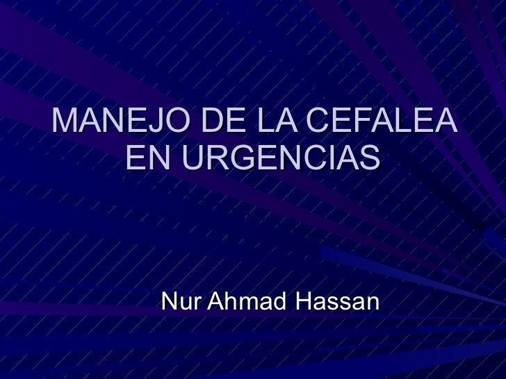 MANEJO DE LA CEFALEA EN URGENCIAS Nur Ahmad Hassan