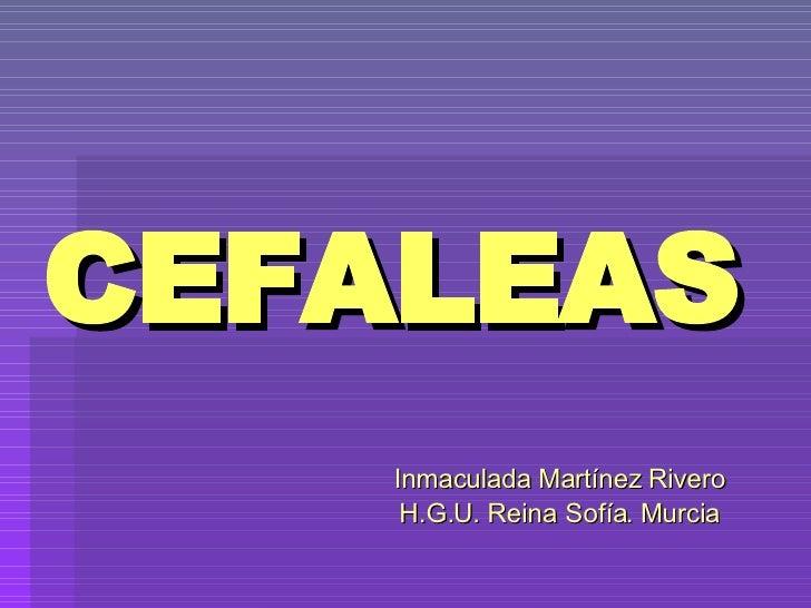 CEFALEAS Inmaculada Martínez Rivero H.G.U. Reina Sofía. Murcia