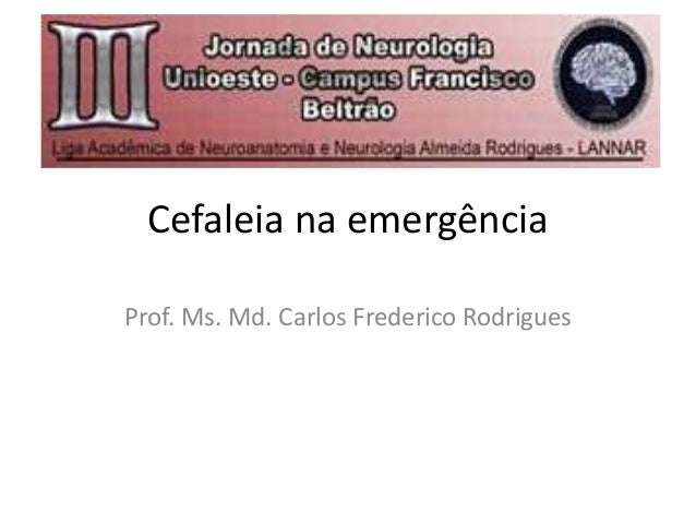 Cefaleia na emergência Prof. Ms. Md. Carlos Frederico Rodrigues