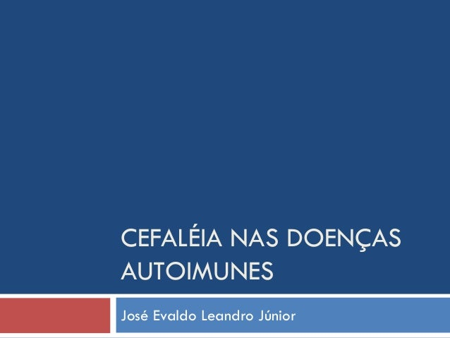 CEFALÉIA NAS DOENÇAS AUTOIMUNES José Evaldo Leandro Júnior