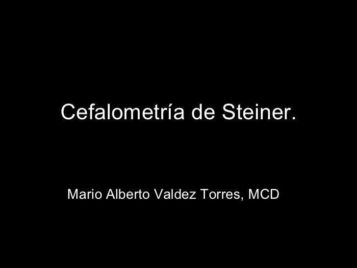 Cefalometría de Steiner.   Mario Alberto Valdez Torres, MCD