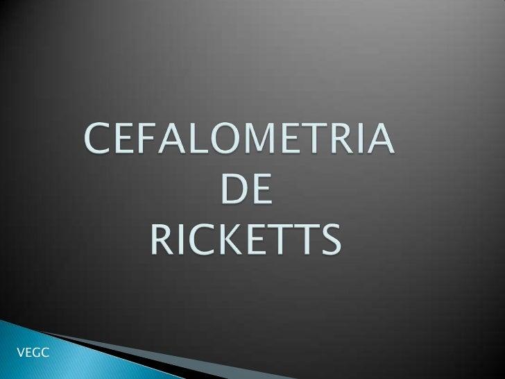 CEFALOMETRIA DE RICKETTS<br />VEGC<br />