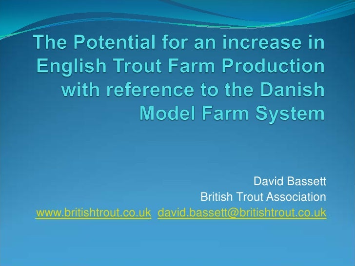 David Bassett                               British Trout Associationwww.britishtrout.co.uk david.bassett@britishtrout.co.uk