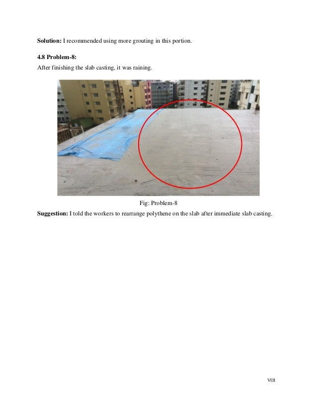 VIII Solution: I recommended using more grouting in this portion. 4.8 Problem-8: After finishing the slab casting, it was ...