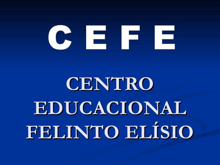 CENTRO EDUCACIONAL FELINTO ELÍSIO C E F E