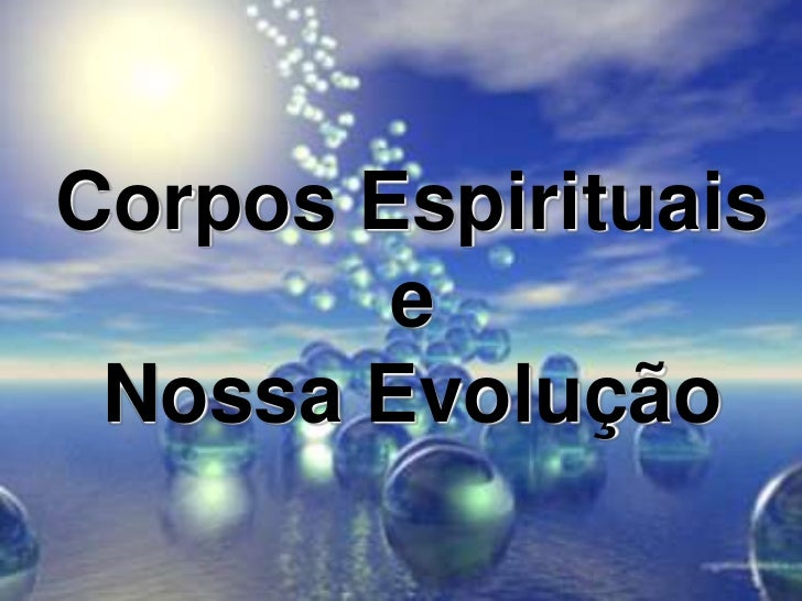 Corpos Espirituais e  Nossa Evolução<br />