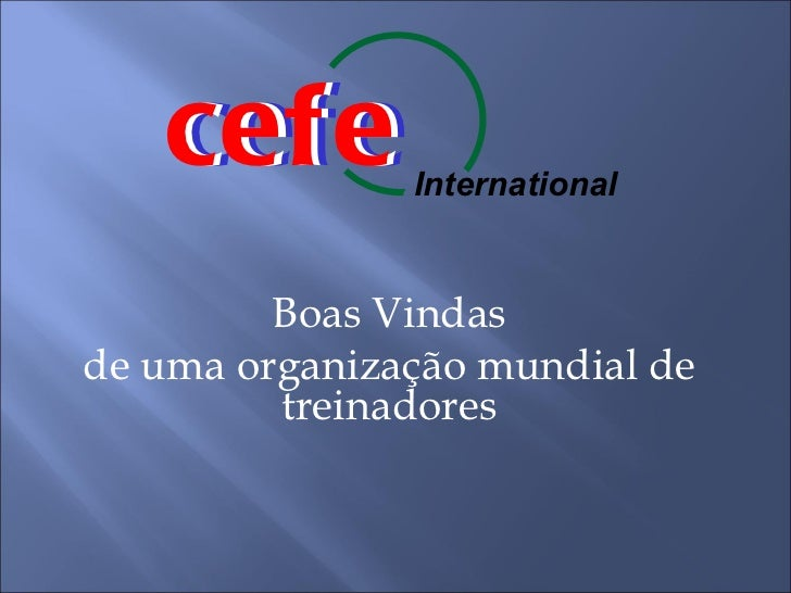 cefe   cefe        International         Boas Vindasde uma organização mundial de         treinadores