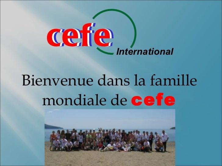 cefe   cefe      InternationalBienvenue dans la famille   mondiale de cefe        family