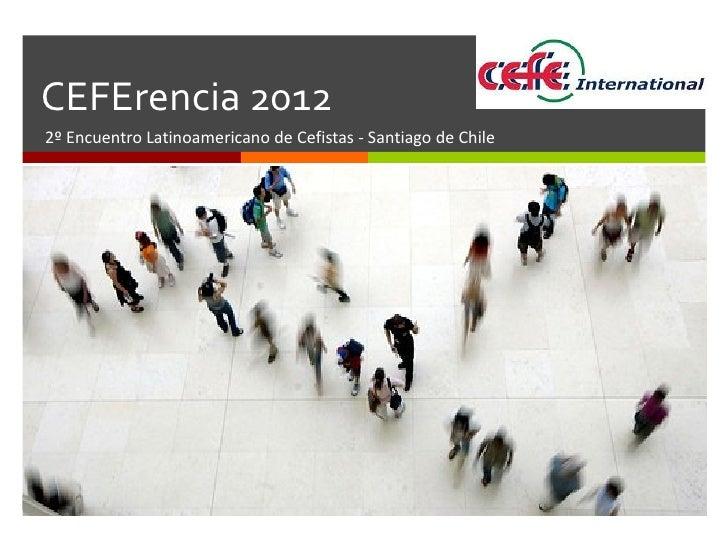 CEFErencia 2012 2º Encuentro Latinoamericano de Cefistas - Santiago de Chile