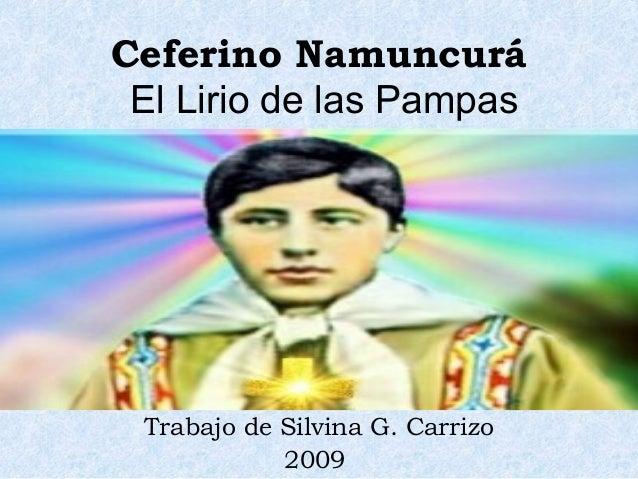 Ceferino Namuncurá El Lirio de las Pampas Trabajo de Silvina G. Carrizo 2009