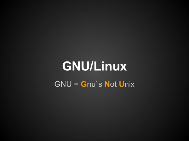 GNU/LinuxGNU = Gnu`s Not Unix