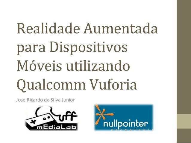 Realidade Aumentada para Dispositivos Móveis utilizando Qualcomm Vuforia  Jose Ricardo da Silva ...
