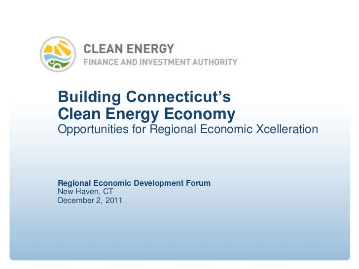 Building Connecticut'sClean Energy EconomyOpportunities for Regional Economic XcellerationRegional Economic Development Fo...