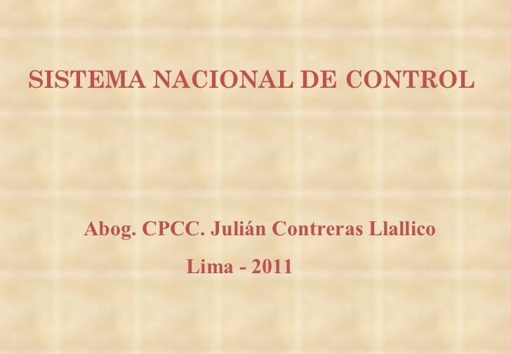 Abog. CPCC. Julián Contreras Llallico Lima - 2011 SISTEMA NACIONAL DE CONTROL