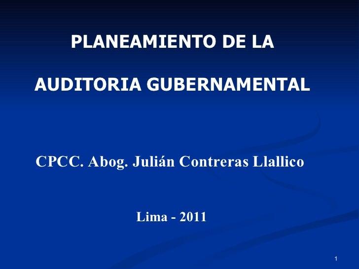 PLANEAMIENTO DE LA AUDITORIA GUBERNAMENTAL CPCC. Abog. Julián Contreras Llallico Lima - 2011