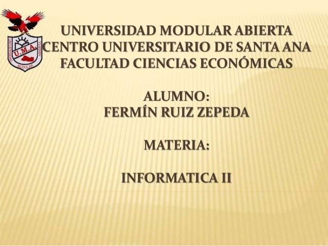 UNIVERSIDAD MODULAR ABIERTA CENTRO UNIVERSITARIO DE SANTA ANA FACULTAD CIENCIAS ECONÓMICAS ALUMNO: FERMÍN RUIZ ZEPEDA MATE...