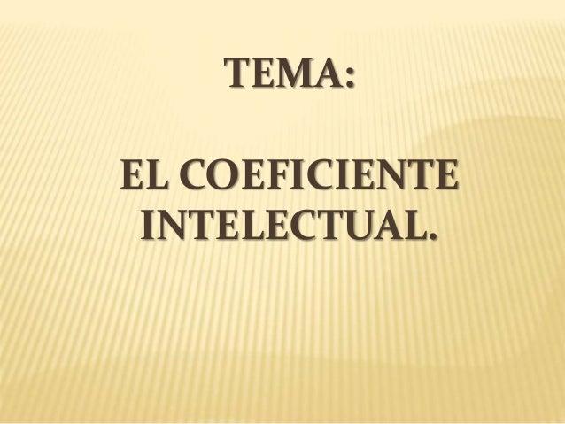 TEMA: EL COEFICIENTE INTELECTUAL.
