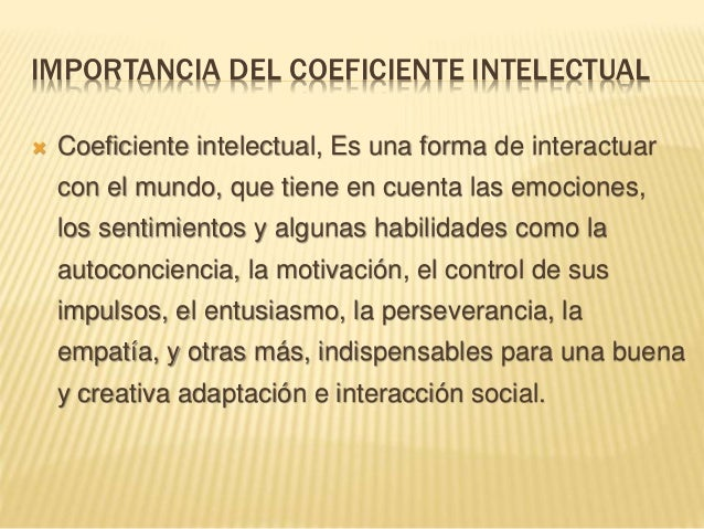 IMPORTANCIA DEL COEFICIENTE INTELECTUAL  Coeficiente intelectual, Es una forma de interactuar con el mundo, que tiene en ...