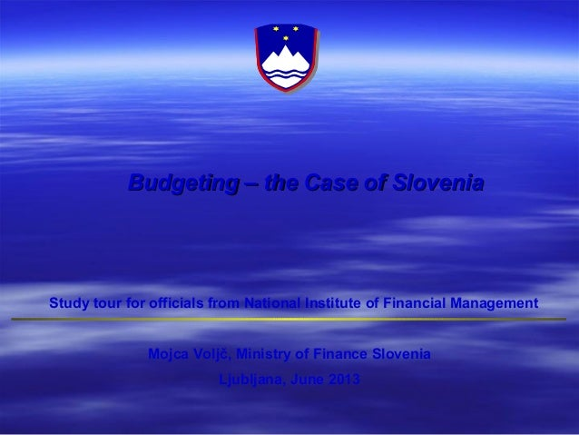 Budgeting – the Case of SloveniaBudgeting – the Case of SloveniaMojca Voljč, Ministry of Finance SloveniaLjubljana, June 2...