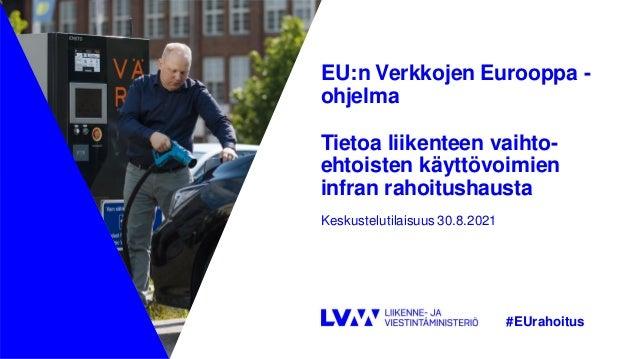 EU:n Verkkojen Eurooppa - ohjelma Tietoa liikenteen vaihto- ehtoisten käyttövoimien infran rahoitushausta Keskustelutilais...