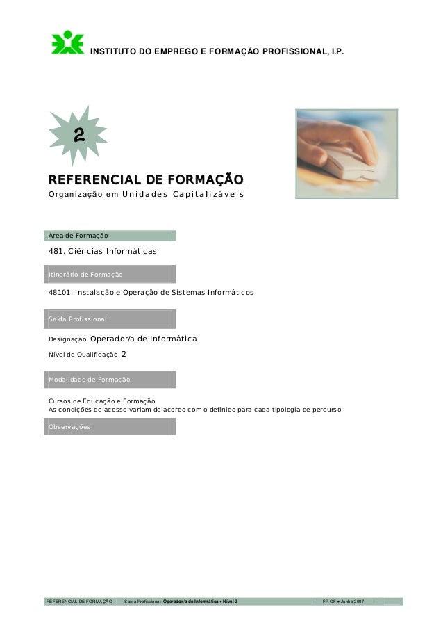 INSTITUTO DO EMPREGO E FORMAÇÃO PROFISSIONAL, I.P. REFERENCIAL DE FORMAÇÃO Saída Profissional: Operador/a de Informática N...