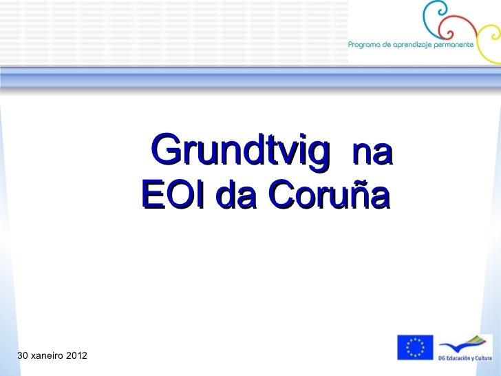 30 xaneiro 2012 Grundtvig   na EOI da Coruña