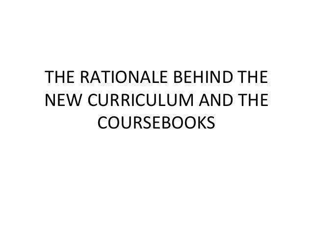 THE RATIONALE BEHIND THENEW CURRICULUM AND THE      COURSEBOOKS