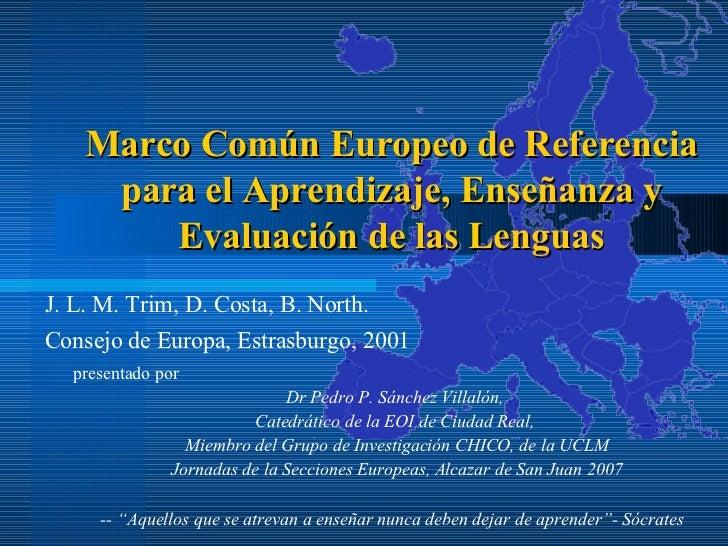 Marco Común Europeo de Referencia para el Aprendizaje, Enseñanza y Evaluación de las Lenguas J. L. M. Trim, D. Costa, B. N...