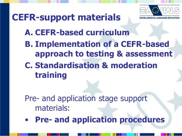 CEFR-support materials A. CEFR-based curriculum B. Implementation of a CEFR-based approach to testing & assessment C. Stan...