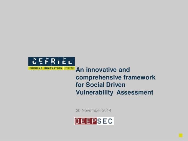 20 November 2014  Aninnovativeandcomprehensiveframeworkfor Social Driven Vulnerability Assessment