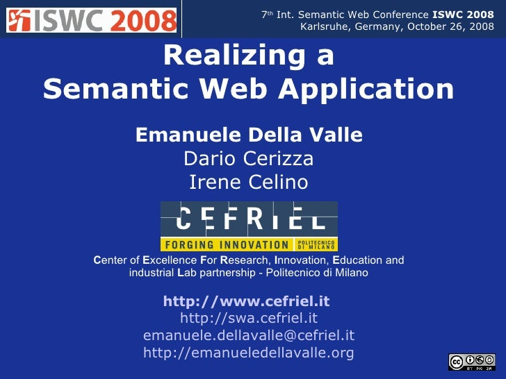 Realizing a Semantic Web Application Emanuele Della Valle Dario Cerizza Irene Celino http://www.cefriel.it    http://swa.c...