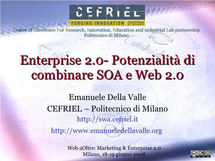 Enterprise 2.0- Potenzialità di combinare SOA e Web 2.0 Emanuele Della Valle CEFRIEL – Politecnico di Milano http://swa.ce...