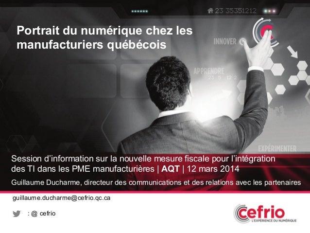 1 Portrait du numérique chez les manufacturiers québécois Session d'information sur la nouvelle mesure fiscale pour l'inté...