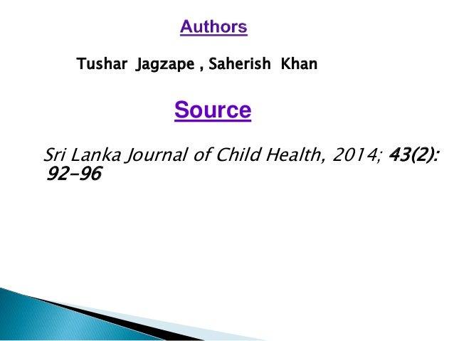 Tushar Jagzape , Saherish Khan  Source  Sri Lanka Journal of Child Health, 2014; 43(2):  92-96