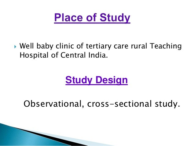  Well baby clinic of tertiary care rural Teaching  Hospital of Central India.  Study Design  Observational, cross-section...